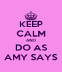 KEEP CALM AND DO AS AMY SAYS - Personalised Poster A4 size