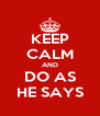KEEP CALM AND DO AS HE SAYS - Personalised Poster A4 size