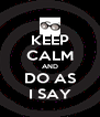KEEP CALM AND DO AS I SAY - Personalised Poster A4 size