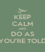 KEEP CALM AND DO AS YOU'RE TOLD - Personalised Poster A4 size