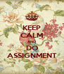 KEEP CALM AND DO ASSIGNMENT - Personalised Poster A4 size