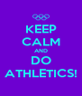 KEEP CALM AND DO ATHLETICS! - Personalised Poster A4 size