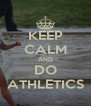 KEEP CALM AND DO ATHLETICS - Personalised Poster A4 size