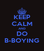 KEEP CALM AND DO B-BOYING - Personalised Poster A4 size