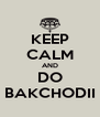 KEEP CALM AND DO BAKCHODII - Personalised Poster A4 size