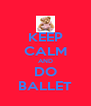 KEEP CALM AND DO BALLET - Personalised Poster A4 size