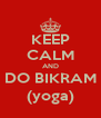 KEEP CALM AND DO BIKRAM (yoga) - Personalised Poster A4 size