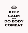 KEEP CALM AND DO BODY COMBAT - Personalised Poster A4 size