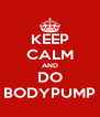 KEEP CALM AND DO BODYPUMP - Personalised Poster A4 size