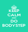 KEEP CALM AND DO BODYSTEP - Personalised Poster A4 size
