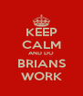 KEEP CALM AND DO BRIANS WORK - Personalised Poster A4 size