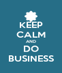 KEEP CALM AND DO BUSINESS - Personalised Poster A4 size