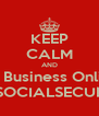 KEEP CALM AND Do Business Online at WWW.SOCIALSECURITY.GOV - Personalised Poster A4 size