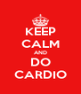 KEEP CALM AND DO CARDIO - Personalised Poster A4 size