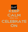 KEEP CALM AND DO CELEBRATE ON - Personalised Poster A4 size