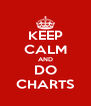 KEEP CALM AND DO CHARTS - Personalised Poster A4 size