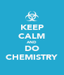 KEEP CALM AND DO CHEMISTRY - Personalised Poster A4 size