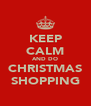 KEEP CALM AND DO CHRISTMAS SHOPPING - Personalised Poster A4 size