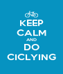 KEEP CALM AND DO CICLYING - Personalised Poster A4 size
