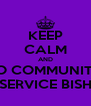 KEEP CALM AND DO COMMUNITY  SERVICE BISH - Personalised Poster A4 size