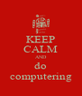 KEEP CALM AND do computering - Personalised Poster A4 size