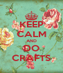 KEEP CALM AND DO CRAFTS - Personalised Poster A4 size