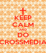 KEEP CALM AND DO CROSSMEDIA - Personalised Poster A4 size