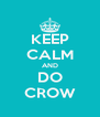 KEEP CALM AND DO CROW - Personalised Poster A4 size
