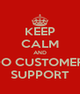 KEEP CALM AND DO CUSTOMER  SUPPORT - Personalised Poster A4 size
