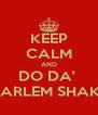 KEEP CALM AND DO DA'  HARLEM SHAKE - Personalised Poster A4 size