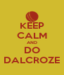 KEEP CALM AND DO DALCROZE - Personalised Poster A4 size
