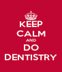 KEEP CALM AND DO DENTISTRY - Personalised Poster A4 size