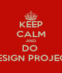 KEEP CALM AND DO  DESIGN PROJECT - Personalised Poster A4 size