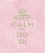 KEEP CALM AND DO DI - Personalised Poster A4 size