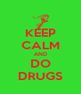 KEEP CALM AND DO DRUGS - Personalised Poster A4 size