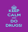 KEEP CALM AND DO DRUGS! - Personalised Poster A4 size