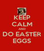 KEEP CALM AND DO EASTER EGGS - Personalised Poster A4 size