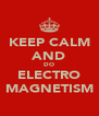 KEEP CALM AND DO ELECTRO MAGNETISM - Personalised Poster A4 size