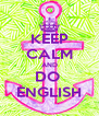 KEEP CALM AND DO  ENGLISH - Personalised Poster A4 size