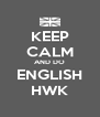 KEEP CALM AND DO ENGLISH HWK - Personalised Poster A4 size