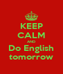 KEEP CALM AND Do English tomorrow - Personalised Poster A4 size