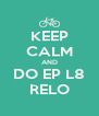 KEEP CALM AND DO EP L8 RELO - Personalised Poster A4 size