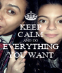 KEEP CALM AND DO EVERYTHING YOU WANT - Personalised Poster A4 size