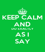 KEEP CALM AND DO EXACTLY AS I SAY - Personalised Poster A4 size