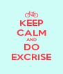 KEEP CALM AND DO EXCRISE - Personalised Poster A4 size