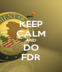 KEEP CALM AND DO FDR - Personalised Poster A4 size