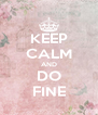 KEEP CALM AND DO FINE - Personalised Poster A4 size