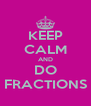 KEEP CALM AND DO FRACTIONS - Personalised Poster A4 size