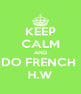 KEEP CALM AND DO FRENCH  H.W - Personalised Poster A4 size