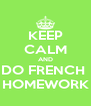 KEEP CALM AND DO FRENCH  HOMEWORK - Personalised Poster A4 size
